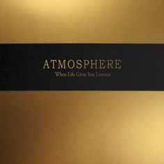 When Life Gives You Lemons, Paint That Shit Gold ~ Atmosphere