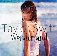 Taylor Swift Wonderland Cover Edit by Claire Jaques