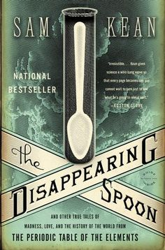 The Disappearing Spoon by Sam Kean. Why did Gandhi hate iodine (I, 53)? How did radium (Ra, 88) nearly ruin Marie Curie's reputation? And why is gallium (Ga, 31) the go-to element for laboratory pranksters?* The Periodic Table is a crowning scientific achievement, but it's also a treasure trove of adventure, betrayal, and obsession. These fascinating tales follow every element on the table as they play out their parts in human history, and in the lives of the (frequently) mad scientists.