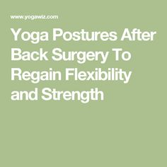 Yoga Postures After Back Surgery To Regain Flexibility and Strength - Emilia Jr. Scoliosis Surgery, Neck Surgery, Spine Surgery, Yoga Poses For Back, Cool Yoga Poses, Basic Workout, Low Impact Workout, What Is Asana, Spinal Fusion Surgery