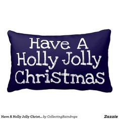 Have A Holly Jolly Christmas Pillow