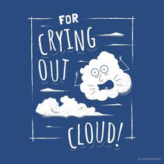 For Crying Out Cloud! Funny pun saying. #tshirtdesign #tshirt #pun #funnypun #saying #funnysaying #cloud #shout #stress #cartoon