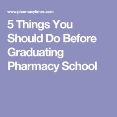 5 Things You Should Do Before Graduating Pharmacy School