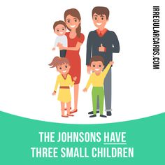 """Have"" to possess, own, or hold. Example: The Johnsons have three small children. #irregularverbs #englishverbs #verbs #english #englishlanguage #learnenglish #studyenglish #language #vocabulary #dictionary #efl #esl #tesl #tefl #toefl #ielts #toeic #have #possess #own #hold"