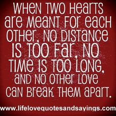 This is so true ......  When Two Hearts Are Meant For Each Other ...