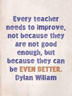 I know that I can always do better and to do this I need to reflect and ask for feedback from my colleagues and students.