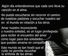 〽️Algun día entenderemos que cada uno lleva su canción en el alma.