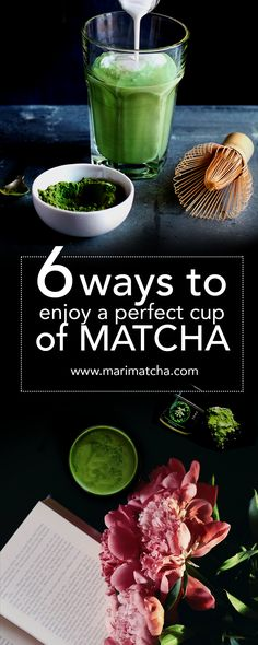 6 different ways to make the best cup of Matcha tea!