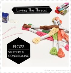 Sublime Stitching - How To: Floss Stripping & Conditioning