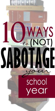 Homeschoolers - Don't Set Yourself Up For Failure! 10 Ways to NOT Sabotage Your School Year.