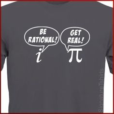 Perfect gift for dad. Be Rational Get Real T-shirt math nerd Pi DAY Geek More Colors S - 2XL. $14.95, via Etsy.