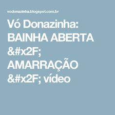 Vó Donazinha: BAINHA ABERTA / AMARRAÇÃO / vídeo
