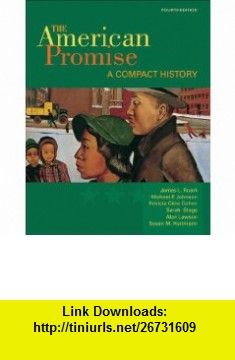 The American Promise A Compact History, Combined Version (Volumes I  II) (9780312534066) James L. Roark, Michael P. Johnson, Patricia Cline Cohen, Sarah Stage, Alan Lawson, Susan M. Hartmann , ISBN-10: 031253406X  , ISBN-13: 978-0312534066 ,  , tutorials , pdf , ebook , torrent , downloads , rapidshare , filesonic , hotfile , megaupload , fileserve