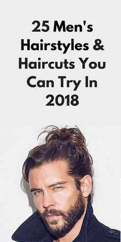 25 Men's Hairstyles & Haircuts You Can Try In 2018