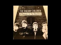 """ A Pleasure"" by The Railway Children (off the album Recurrence, 1988/89)"