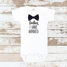 Ladies I Have Arrived White Bodysuit White Bodysuit, Baby Bodysuit, Newborn Outfits, Baby Boy Outfits, Boy Clothing, Clothing Ideas, Clothes, Take Home Outfit, Baby Fever