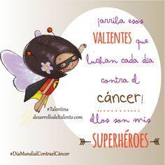 ¡arriba esos VALIENTES que luchan cada día contra el cáncer! ellos son mis superhéroes #Talentina #DiaMundialcontraelCáncer