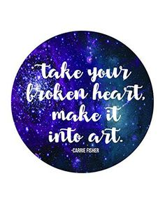 Take Your Broken Heart. Make It Into Art Galaxy Print | Carrie Fisher Quote | 8.5 x 11 | Wall Decor