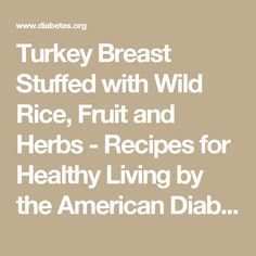 Turkey Breast Stuffed with Wild Rice, Fruit and Herbs - Recipes for Healthy Living by the American Diabetes Association®