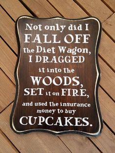 Not only did I fall off the Diet Wagon Wood Sign, Kitchen Humor, Funny Sayings, Humorous Signs for the Kitchen, Funny Decor Sign Quotes, Me Quotes, Sassy Quotes, Random Quotes, Funny Wood Signs, Funny Signs For Work, Farm Signs, Diet Humor, Diet Meme
