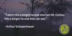 """Talent hits a target no one else can hit..."" - Arthur Schopenhauer #quotes"