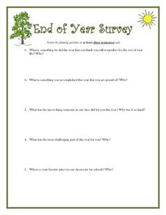 End of Year Survey   This survey makes a great end-of-year activity!  Student answer the questions and reflect on their year. I often build a final exam out of these questions or give extra credit on the exam if students turn them in with their final.   This survey is extremely informative and I've used it faithfully to help improve my practice.