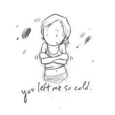 You left me so cold.  Kurt Halsey