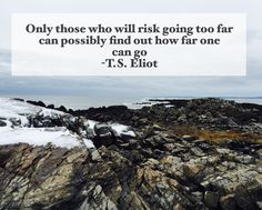 Only those who will risk going too far can possibly find out how far one can go. T.S. Eliot inventingtheinventorHow far can we go? #motivation #inspiration