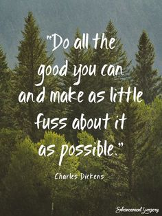 """Do all the good you can and make as little fuss about it as possible."" -Charles Dickens  Enjoy the holidays with this motivational quote."