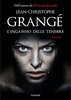 """04/10/2017 • Esce """"L'inganno delle tenebre"""" di Jean Christophe Grangé edito da Garzanti"""
