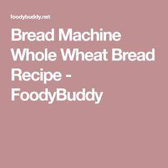 Bread Machine Whole Wheat Bread Recipe - FoodyBuddy