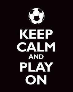 Keep Calm and Play On!!