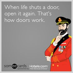 When life shuts a door, open it again. That's how doors work. | Captain Obvious Ecard