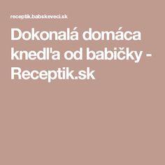 Dokonalá domáca knedľa od babičky - Receptik.sk