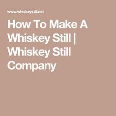 How To Make A Whiskey Still | Whiskey Still Company