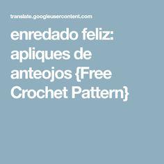 enredado feliz: apliques de anteojos {Free Crochet Pattern}