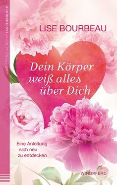 Lise Bourbeau Dein Körper weiß alles über Dich Eine Anleitung, sich neu zu entdecken #Buch