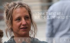 Shit architects say!