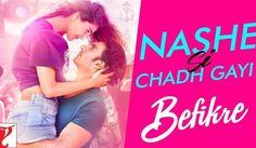 Nashe Si Chad Gayi Hindi song by Arijit Singh movie Befikre starring Ranveer Singh, Vaani Kapoor