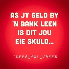 As jy geld by 'n bank leen is dit jou eie skuld. Afrikaans, Laugh Out Loud, Funny Jokes, Language, Wisdom, Words, Quotes, Honey Badger, Axe