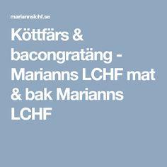 Köttfärs & bacongratäng - Marianns LCHF mat & bak Marianns LCHF