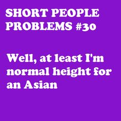 Short People Problems - and they ARE A BEAUTIFUL RACE.............