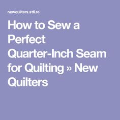 How to Sew a Perfect Quarter-Inch Seam for Quilting » New Quilters
