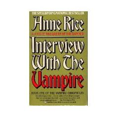 Interview with the Vampire. I read this in college and absolutely fell in love with Anne Rice. I don't worship her the way I used to, but you need to read this book.