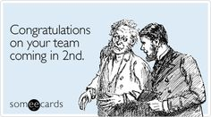 Congratulations on your team coming in 2nd.