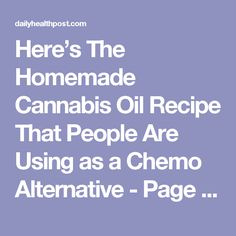 Here's The Homemade Cannabis Oil Recipe That People Are Using as a Chemo Alternative - Page 2 of 2