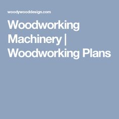Woodworking Machinery | Woodworking Plans