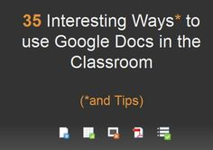 35 Interesting Ways to use Google Docs in the Classroom.   I'm going to try to incorporate some of these next year.