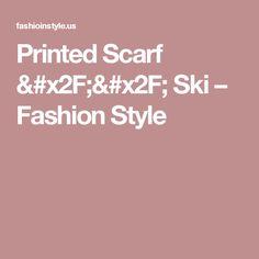 Printed Scarf // Ski – Fashion Style