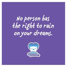 No person has the right to rain on your dreams! MeBears